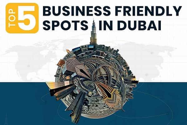 5 Incredible Business Spots OF Dubai